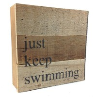 Just Keep Swimming - Reclaimed Wood Art Sign 6-in X 6-in
