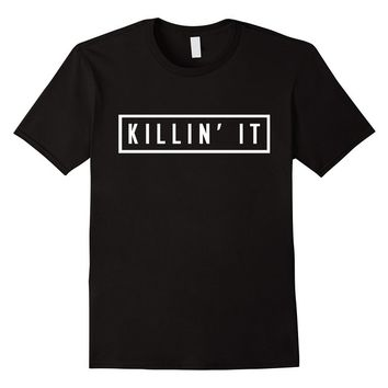 Killin' It T-Shirt - Casual & Relaxed Fit - Unisex