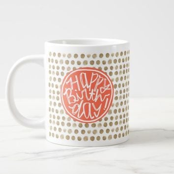 Hand Drawn Gold Polka Dot Pattern Happy Birthday Giant Coffee Mug