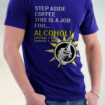 Step Aside Coffee T Shirt, This Is A Job For Alcohol Tee,stepaside Coffee This Is A Job For Alcohol T Shirt