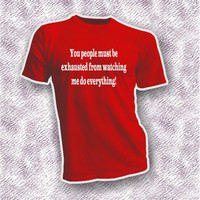 Exhausted from watching me do everything sarcastic unisex adult t-shirt, humor holiday gift, funny gift idea him her, say it on your shirt