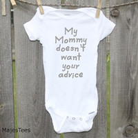 My Mommy doesn't want your advice Onesuits®, Funny, Humorous Onesuit