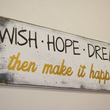 Wish Hope Dream Then Make It Happen Wood Sign Inspirational Sign Rustic Wood Sign Primitive Country Shabby Chic Wall Decor Handpainted Sign
