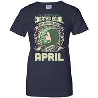 All Women Are Created Equal The Best Born In APRIL