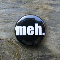 meh. - Geek - 1 inch Pin Back Button