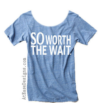 So Worth The wait Slouchy Tee - at ease designs usmc navy army usaf uscg clothing