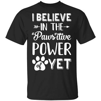 Believe In The Pawsitive Power Of Yet Paw Funny Cat Dog Gift