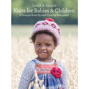 Quick & Simple Knits for Babies & Children: 8 Designs from Up-and-Coming Designers!