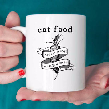 Michael Pollan Quote: Eat food not too much mostly plants mug