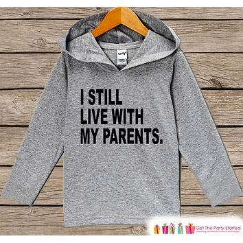 Funny Kids Shirt - I Still Live With My Parents Hoodie - Boys or Girls Shirt - Grey Pullover - Gift Idea for Baby, Infant, Kids, Toddler
