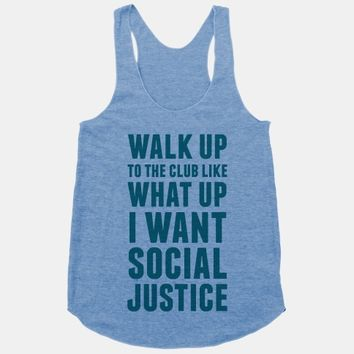 Walk Up To The Club Like What Up I Want Social Justice