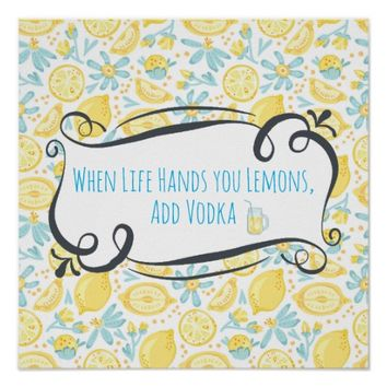 Funny Quote When Life Hands You Lemons, Add Vodka Poster