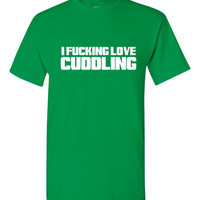 I F*cking Love Cuddling Tshirt. Funny Tshirts For All Ages. Great Fan Shirt Ladies and Unisex Style Shirt.  Makes a Great Gift!!!!!