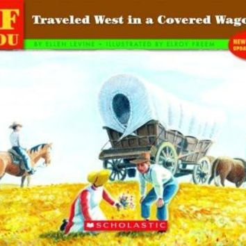 If You Traveled West in a Covered Wagon (If You...)