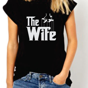 The Wife. Funny women's T-shirt. Godfather parody tee . Mother's day tshirt. Ironic women's shirt. Great Gift for mom sister daughter