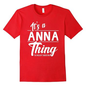 It's A Anna Thing Funny Gifts Name T-shirt Women