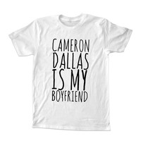 cameron dallas is my boyfriend For T-Shirt Unisex Adults size S-2XL