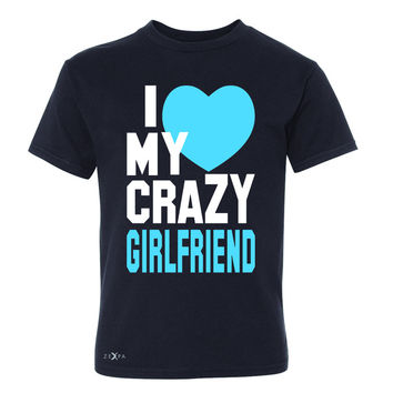I Love My Crazy Girlfriend Youth T-shirt Couple Matching July 4 Tee