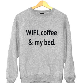 Wifi coffee and my bed sweatshirt funny slogan saying for womens girls crewneck fresh dope swag tumblr blogger