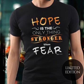 Limited Edition - Hope Is The Only Thing Stronger Than Fear