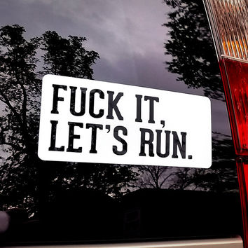 Fuck It, Let's Run vinyl sticker car decal