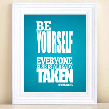 Be Yourself, Everyone Else Is Already Taken - Custom Typographical Poster - 8x10