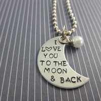 I Love you to the Moon and Back - Hand stamped moon necklace with pearl