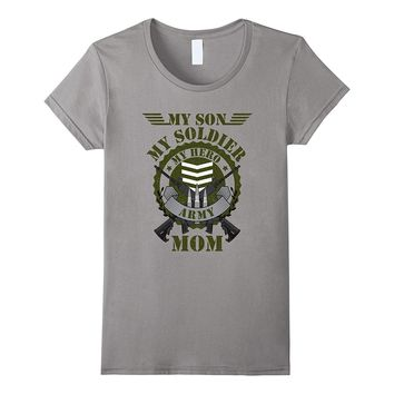 My Son My Soldier My Hero Proud Patriotic Army Mom T-Shirt