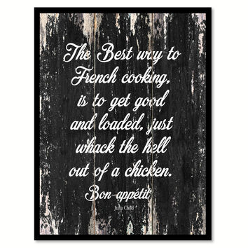 The best way to french cooking is to get good & loaded just whack the hell out of a chicken bon-appetit Quote Saying Canvas Print with Picture Frame Home Decor Wall Art