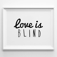 Love is Blind Poster, typography art, wall decor, mottos, handwritten, giclee art, inspirational, motivational quote, printmaking, home