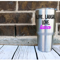 Live Love Dance Decal - Yeti Decal - Dancer - RTIC - Car Decal - Vinyl Sticker - Dancing - Vinyl Decal - Custom - Glitter - Any Colors