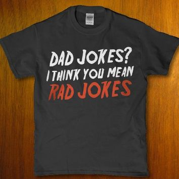 Dad jokes i think you mean rad jokes Men's adult t-shirt