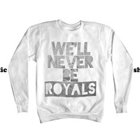 Lorde Royals Sweatshirt | We'll Never Be Royals Sweater