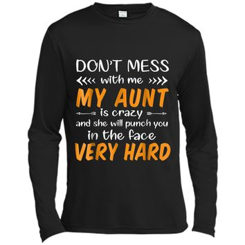 Don't mess with me my Aunt is crazy  Long Sleeve Moisture Absorbing Shirt