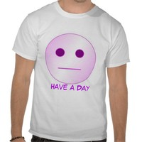 Have a Day Tshirt from Zazzle.com