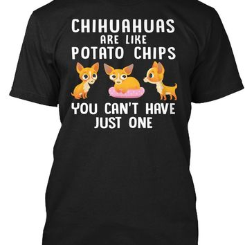 Chihuahuas Are Like Potato Chips You Can't Have Just One T-Shirts - Men's Top Tee