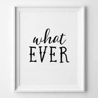 What Ever wall art, print, poster, typography quote, wall decor, home decor, minimalist art, scandinavian poster, quote print