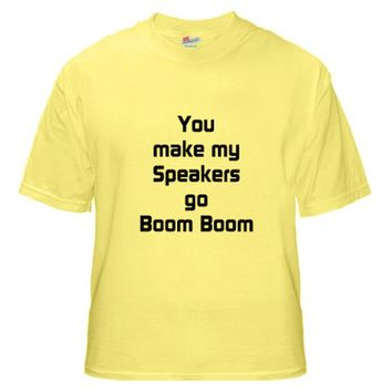 You make my Speakers Go Boom Boom T-Shirt