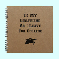 To My Girfriend As I Leave For College - Book, Large Journal, Personalized Book, Personalized Journal, , Sketchbook, Scrapbook, Smashbook