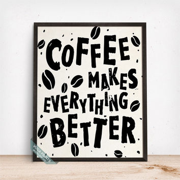 Coffee Makes Everything Better Print, Typography Print, Coffee Wall Art, Cafe Decor, Coffee Decor, Kitchen Wall Art, Mothers Day Gift