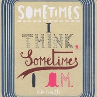 Sometimes I Think, Sometimes I Am