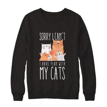 Sorry I Can't I Have Plan With My Cats Sweatshirt