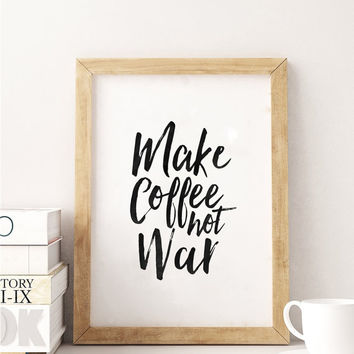 BUT FIRST COFFEE,Make Coffee Not War,Inspirational Quote,Morning,Bedroom Decor,Kitchen Decor,Bar Decor,Quote Prints,Typography Print,Coffee