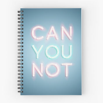 'Can You Not' Spiral Notebook by crnicole
