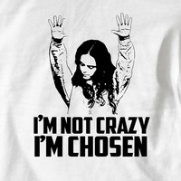 I am not Crazy I am Chosen Woman Funny T Shirt Tee Gift Idea Pennsatucky Apparel T-Shirt