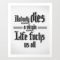 Nobody Dies a Virgin Life Fucks us All Art Print by Bertrand Goncalves