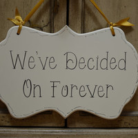 "Wedding Sign, Hand Painted Wooden Cottage Chic Off White Wedding / Ceremony Sign, ""We've Decided On Forever"""