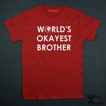 World's Okayest Brother gift Tshirt crew neck man red S to 2XL funny world brother men son birthday gift A2R