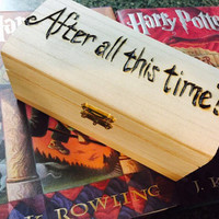 "Harry Potter Wood burned box ""After All This Time? Always."""