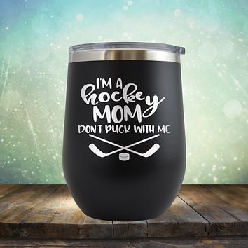 I'm a Hockey Mom. Don't Puck with Me - Stemless Wine Cup